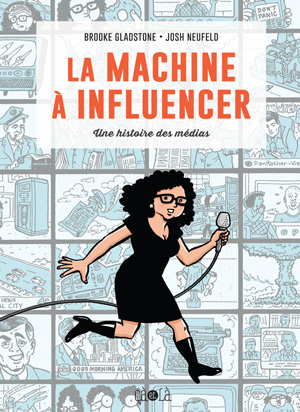 Du neuf dans BD & esprit critique – La machine à influencer, de Brooke Gladstone et Josh Neufeld